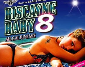 「BISCAYNE BABY 8」Mixed By BLAST STAR