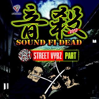 音殺-SOUND FI DEAD 2017- STREET VYBZ PART/STREET VYBZ