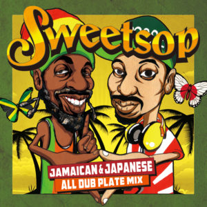 SWEETSOP JAMAICAN & JAPANESE ALL DUB PLATE MIX