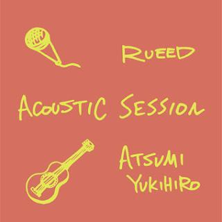 RUEED×ATSUMI YUKIHIRO ACOUSTIC SESSION