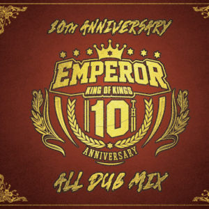 EMPEROR 10th Anniversary ALL DUB MIX
