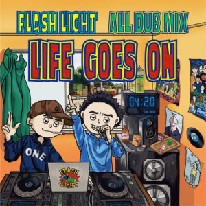 FLASH LIGHT ALL DUB MIX LIFE GOES ON