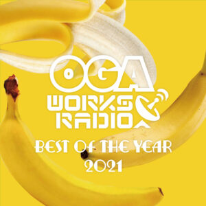 OGA WORKS RADIO MIX VOL.18 BEST OF THE YEAR 2021